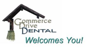 Commerce Drive Dental Welcomes You!